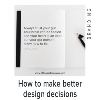 How to make better design decisions: always trust your gut.